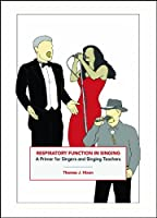 Respiratory Function in Singing: A Primer for Singers And Singing Teachers