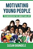 To Succeed in the Christian Life (Motivating Young People)