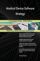 Medical Device Software Strategy A Complete Guide - 2020 Edition