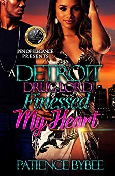 A Detroit Drug Lord Finessed My Heart by [Bybee, Patience ]