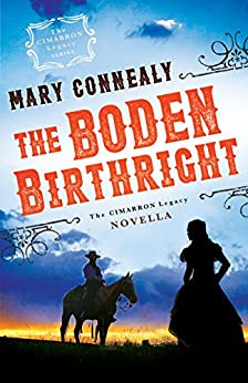 The Boden Birthright (The Cimarron Legacy): A Cimarron Legacy Novella by [Connealy, Mary]