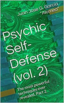 """Psychic Self-Defense (vol. 2): The most powerful techniques ever revealed. Part 2. by [Garcia """"Alomea"""", Juan Jose G.]"""
