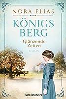 Koenigsberg. Glaenzende Zeiten: Koenigsberg-Saga 1 - Roman