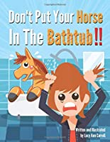 Don't Put Your Horse In The Bathtub!: Is it Illegal To Wear a Mustache? Weird and Crazy Laws in America You Won't Believe Actually Exist! (Country Facts for You)