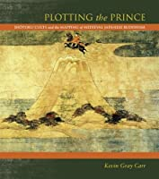 Plotting the Prince: Shotoku Cults and the Mapping of Medieval Japanese Buddhism