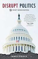 Disrupt Politics: Reset Washington