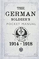 The German Soldier's Pocket Manual: 1914-1918
