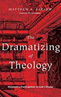 The Dramatizing of Theology: Humanity's Participation in God's Drama