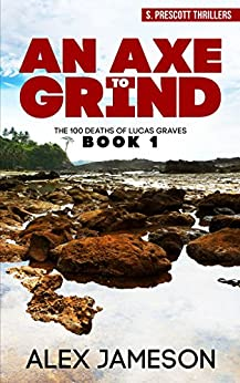 AN AXE TO GRIND (THE 100 DEATHS OF LUCAS GRAVES Book 1) by [Jameson, Alex]