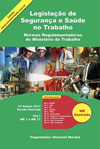 Legislação de Segurança e Saúde no Trabalho Ilustrada 2017: Normas Regulamentadoras do Ministério do Trabalho - Vol. 1. (NR 1 à NR 17) (Portuguese Edition)