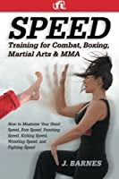 Speed Training for Combat, Boxing, Martial Arts, and MMA: How to Maximize Your Hand Speed, Foot Speed, Punching Speed, Kicking Speed, Wrestling Speed, and Fighting Speed by J. Barnes(1905-07-03)