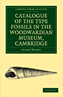 Catalogue of the Type Fossils in the Woodwardian Museum, Cambridge (Cambridge Library Collection - Earth Science)