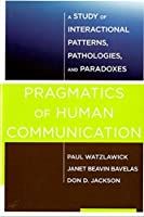 Pragmatics of Human Communication: A Study of Interactional Patterns, Pathologies and Paradoxes by Paul Watzlawick Janet Beavin Bavelas Don D. Jackson(2011-04-25)