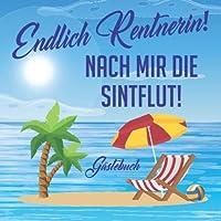 Gaestebuch Endlich Rentnerin! Nach mir die Sinflut!: Gaestebuch zum Eintragen fuer die Verabschiedung einer Kollegin oder eines Kollegen in den Ruhestand.