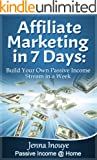 Affiliate Marketing in 7 Days: Build Your Own Passive Income Stream in a Week (English Edition)