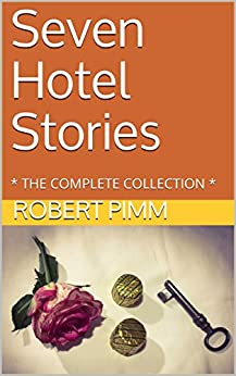 Seven Hotel Stories: * THE COMPLETE COLLECTION * by [Pimm, Robert]
