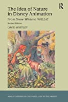The Idea of Nature in Disney Animation: From Snow White to WALL-E (Studies in Childhood, 1700 to the Present)