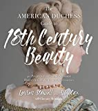 The American Duchess Guide to 18th Century Beauty: 40 Projects for Period-Accurate Hairstyles, Makeup and Accessories 画像
