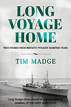 Long Voyage Home: True Stories from Britain's Twilight Maritime Years by [Madge, Tim]