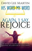 Again, I Say Rejoice: The Book of Philippians Made into a Personal Declaration of God's Word (His Word My Word)