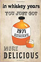 In Whiskey Years You Just Got More Delicious 49th Birthday: whiskey lover gift, born in 1971, gift for her/him, Lined Notebook / Journal Gift, 120 Pages, 6x9, Soft Cover, Matte Finish