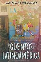 Cuentos de Latinoamérica: 簡単なスペイン語でラテンアメリカからの短編小説