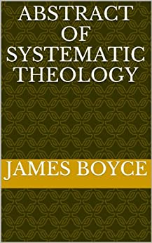 Abstract Of Systematic Theology by [Boyce, James]