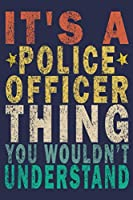 It's A Police Officer Thing You Wouldn't Understand: Funny Vintage Police Officer Gift Journal