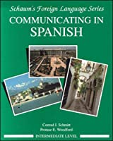 Communicating In Spanish (Intermediate Level) (Schaum's Foreign Language Series)