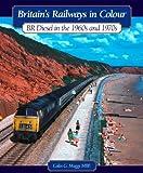 Britain's Railways in Colour: BR Diesels in the 1960s and 70s (Britains Railways in Colour)