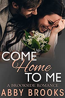 Come Home to Me (A Brookside Romance Book 5) by [Brooks, Abby]