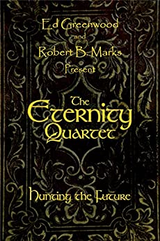 [Marks, Robert B.]のThe Eternity Quartet: Hunting the Future (English Edition)