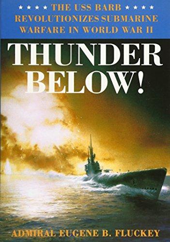Download Thunder Below!: The Uss Barb Revolutionizes Submarine Warfare in World War II 0252066707