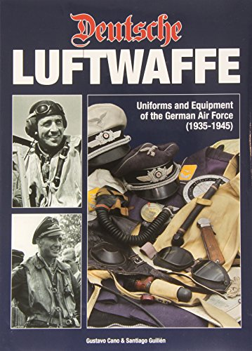 Deutsche Luftwaffe: Uniforms and Equipment of the German Pilot