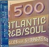 500 アトランティック・R&B/ソウル・シングルズ Vol.5 -1967/68