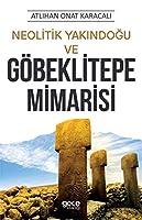 Neolitik Yakindogu ve Goebeklitepe Mimarisi