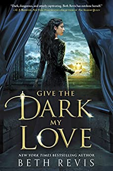 Give the Dark My Love by [Revis, Beth]