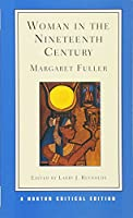 Woman in the Nineteenth Century: An Authoritative Text, Backgrounds, Criticism (Norton Critical Editions)