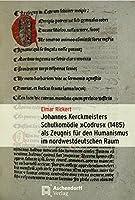 """Johannes Kerckmeisters Schulkomoedie """"Codrus"""" (1485) als Zeugnis fuer den Humanismus im nordwestdeutschen Raum: Mit Erstdruck, Neuedition, Uebersetzung und Interpretation"""