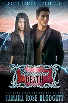Unrequited Death (#6): New Adult Dark Paranormal/Sci-fi Romance (The Death Series) by [Blodgett, Tamara Rose]
