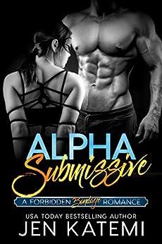 Alpha Submissive: A Bondage Romance (Forbidden series Book 1) by [Katemi, Jen]
