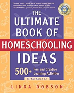 The Ultimate Book of Homeschooling Ideas: 500+ Fun and