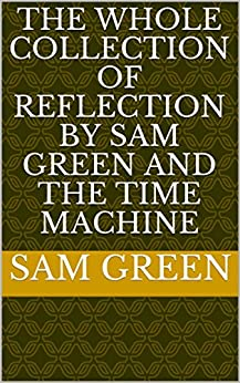The Whole Collection of Reflection by Sam Green and the Time Machine by [Green, Sam]