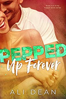 Pepped Up Forever (Pepper Jones Book 5) by [Dean, Ali]
