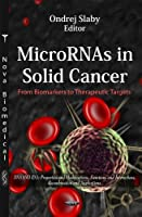 MicroRNAs in Solid Cancer: From Biomarkers to Therapeutic Targets (DNA and Rna: Properties and Modifications, Functions and Interactions, Recommendations and Applications)