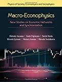 Macro-Econophysics: New Studies on Economic Networks and Synchronization (Physics of Society: Econophysics and Sociophysics)