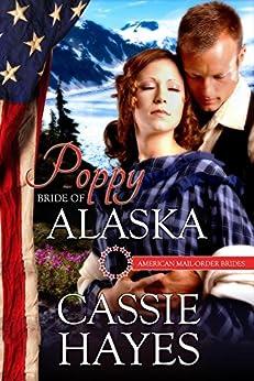Poppy: Bride of Alaska (American Mail-Order Brides Series) by [Hayes, Cassie, Mail-Order Brides, American]