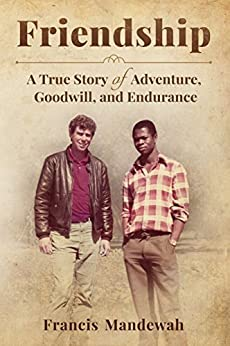 FRIENDSHIP: A True Story of Adventure, Goodwill, and Endurance by [Mandewah, Francis]