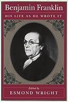 Benjamin Franklin: His Life as He Wrote It