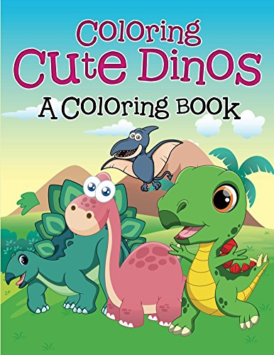Coloring Cute Dinos (A Coloring Book) (Dinosaur Coloring and Art Book Series)